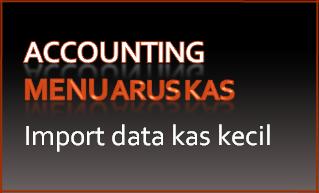 216 Arus kas – Transfer antar kas – Import data kas kecil